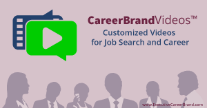 CareerBrandVideos™ – Customized Videos for Job Search and Career